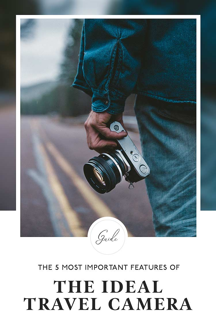 Your Next Travel Camera: The 5 Most Important Features
